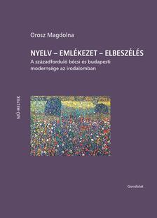 Orosz Magdolna - Nyelv - emlékezet - elbeszélés. A századforduló bécsi és budapesti modernsége az irodalomban