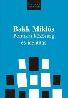 Bakk Miklós - Politikai közösség és identitás