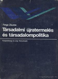Ferge Zsuzsa - Társadalmi újratermelés és társadalompolitika [antikvár]