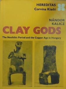 Kalicz Nándor - Clay Gods [antikvár]