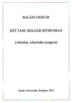 BALÁZS OSZKÁR - KÉT TÁNC BOLGÁR RITMUSBAN (VIBRAFON, XILORIMBA-ZONGORA)