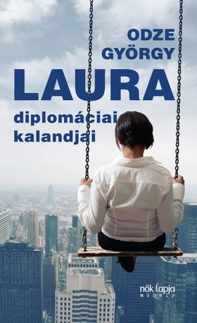 ODZE GYÖRGY - Laura diplomácia kalandjai