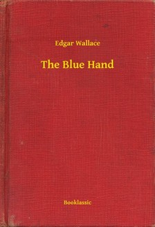 Edgar Wallace - The Blue Hand [eKönyv: epub, mobi]