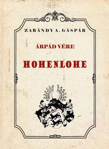 ZARÁNDY A. GÁSPÁR - ÁRPÁD VÉRE - HOHENLOHE