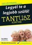 Sue Atkins - LEGYÉL TE A LEGJOBB SZÜLŐ! - TANTUSZ KÖNYVEK -