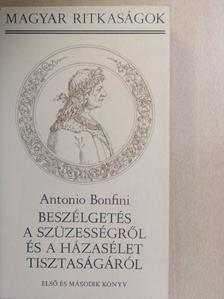 Antonio Bonfini - Beszélgetés a szüzességről és a házasélet tisztaságáról I-II. (töredék) [antikvár]