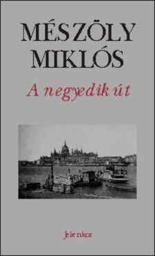 Mészöly Miklós - A NEGYEDIK ÚT