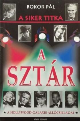 Bokor Pál - A siker titka a sztár - A Hollywood-galaxis állócsillagai [eKönyv: epub, mobi]