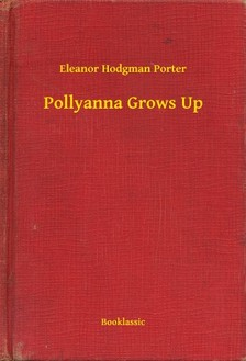 Eleanor H. Porter - Pollyanna Grows Up [eKönyv: epub, mobi]