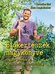 Sebastian Ehrl, Jutta Langheineken - Biokertészek nagykönyve - Hogyan jussunk el a nulláról az önellátásig