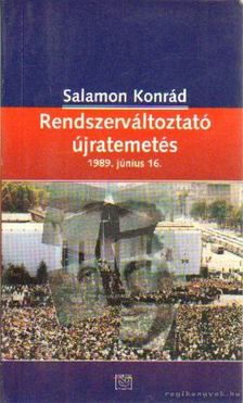 Salamon Konrád - Rendszerváltoztató újratemetés 1989. június 16 [antikvár]