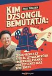 Fischer, Paul - Kim Dzsongil bemutatja: - Észak-Korea és a világ legvakmerőbb emberrablásának hihetetlen és igaz története [eKönyv: epub, mobi]