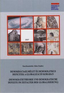 Kiss Endre - Demokráciaelmélet és demokratikus deficitek a globalizáció korában [antikvár]