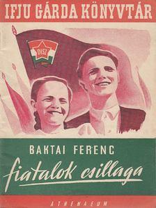 BAKTAI FERENC - Fiatalok csillaga [antikvár]