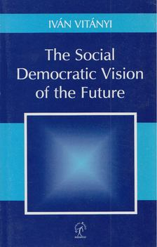 Vitányi Iván - The Social Democratic Vision of the Future [antikvár]