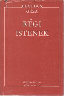 Hegedüs Géza - Régi istenek [antikvár]