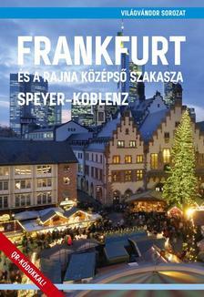 Juszt Róbert - Frankfurt és a Rajna középső szakasza (Speyer - Koblenz)