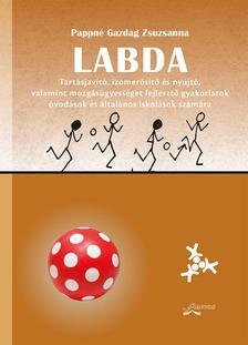 Pappné Gazdag Zsuzsanna - Labda - Tartásjavító, izomerősítő és nyújtó, valamint mozgásügyességet fejlesztő gyakorlatok óvodások és kisiskolások számára