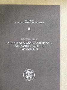 Pölöskei Ferenc - A dualista Magyarország államrendszere és továbbélése [antikvár]