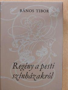 Bános Tibor - Regény a pesti színházakról (dedikált példány) [antikvár]