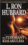 L. RON HUBBARD - DIANETIKA EGY TUDOMÁNY KIALAKULÁSA