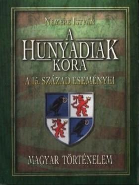 NEMERE ISTVÁN - A Hunyadiak kora. A 15-ik század eseményei