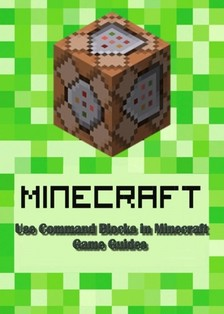Guides Game Ultimate Game - Use Command Blocks in Minecraft:Guide Full [eKönyv: epub, mobi]