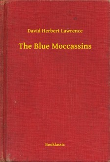 DAVID HERBERT LAWRENCE - The Blue Moccassins [eKönyv: epub, mobi]