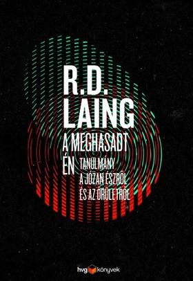 R. D. Laing - A meghasadt én - Tanulmány a józan észről és az őrületről