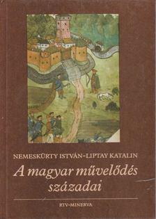 Nemeskürty István, Liptay Katalin - A magyar művelődés századai [antikvár]