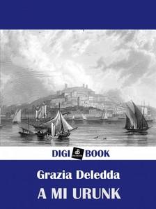 Grazia Deledda - A mi Urunk [eKönyv: epub, mobi]