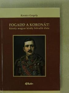 Kovács Gergely - Fogadd a koronát! [antikvár]