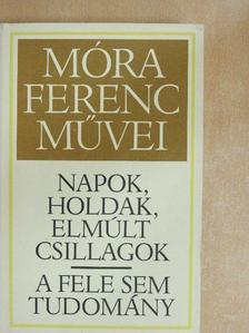 Móra Ferenc - Napok, holdak, elmúlt csillagok/A fele sem tudomány [antikvár]