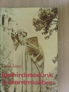 Csőgl János - Igehirdetésünk a szentmisében [antikvár]