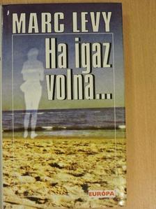 Marc Levy - Ha igaz volna... [antikvár]