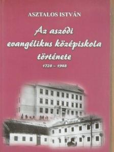 Asztalos István - Az aszódi evangélikus középiskola története [antikvár]