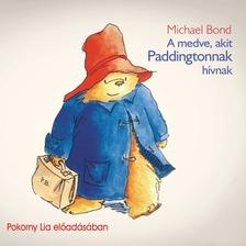 Michael Bond - A medve, akit Paddingtonnak hívnak [eHangoskönyv]