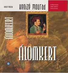 Kenizé Mourad - ÁLOMKERT - A SZULTÁNA C. KÖNYV FOLYTATÁSA
