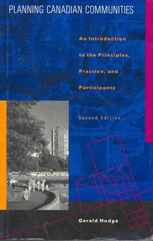 HODGE, GERALD - Planning Canadian Communities: An Introduction to the Principles, Practice, and Perticipants [antikvár]