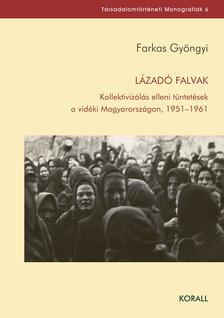 Farkas Gyöngyi - Lázadó falvak. Kollektivizálás elleni tüntetések a vidéki Magyarországon, 1951-1961