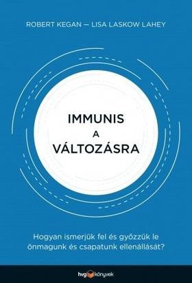 Kegan Robert - Immunis a változásra - Hogyan ismerjük fel és győzzük le önmagunk és csapatunk ellenállását? [eKönyv: epub, mobi]