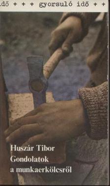Huszár Tibor - Gondolatok a munkaerkölcsről [antikvár]