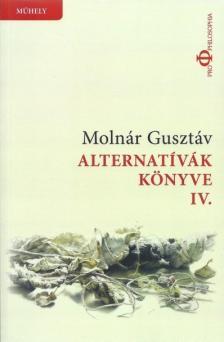 Molnár Gusztáv - Alternatívák könyve IV.