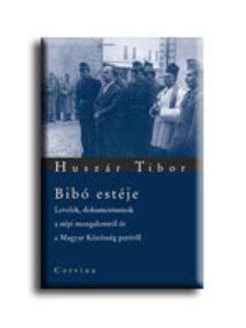 Huszár Tibor - BIBÓ ESTÉJE - LEVELEK, DOKUMENTUMOK A NÉPI MOZGALOMRÓL ÉS A MAGYAR KÖZÖSSÉG PERÉRŐL ***