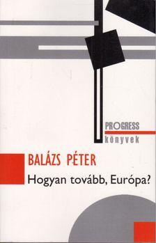 Balázs Péter - Hogyan tovább, Európa? [antikvár]