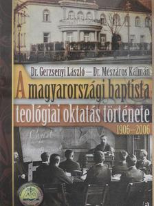 Dr. Gerzsenyi László - A magyarországi baptista teológiai oktatás története 1906-2006 [antikvár]