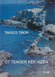 TAKÁCS TIBOR - Öt tenger kék vizén [antikvár]