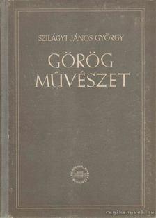Szilágyi János György - Görög művészet [antikvár]