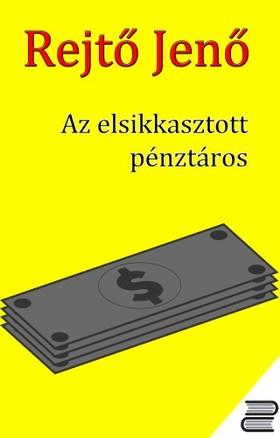 REJTŐ JENŐ - Az elsikkasztott pénztáros [eKönyv: epub, mobi]