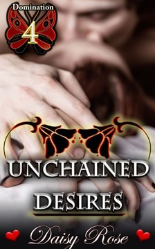 Rose Daisy - Unchained Desires - Book 4 of Domination [eKönyv: epub, mobi]
